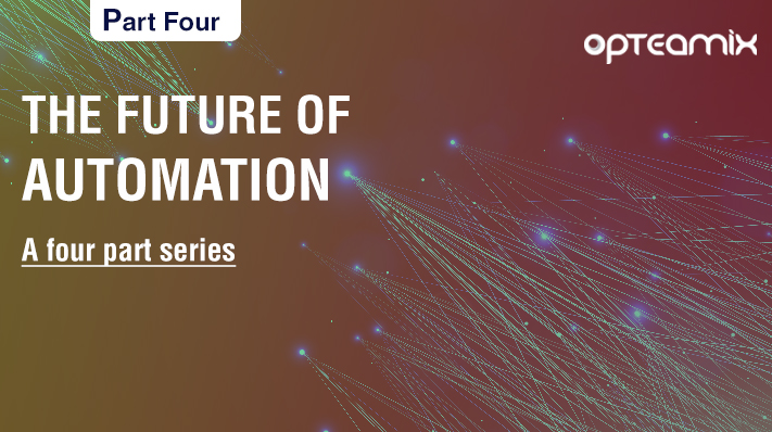 Part 4 – The future of Automation